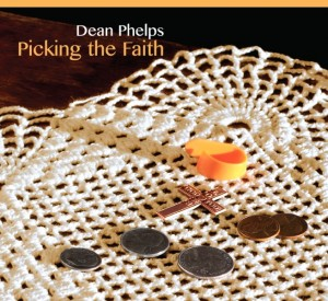 Dean Phelps, Picking the Faith, the latest of four CDs